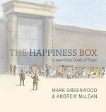 The Happiness Box A Wartime Book of Hope by Mark Greenwood and Andrew McLean